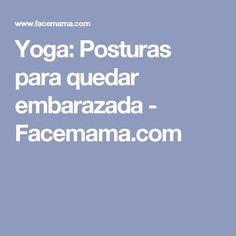 Yoga: Posturas para quedar embarazada - Facemama.com