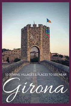 10 places, towns and villages to see near Girona and lots of ideas for hiking and day trips from Girona! #visitGirona #inCostaBrava #inPyrenees