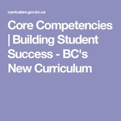Core Competencies | Building Student Success - BC's New Curriculum Core Competencies, Cultural Identity, Student Success, Interactive Activities, Self Assessment, Creative Thinking, Teaching Resources, Curriculum, News