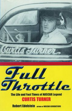 Full Throttle: The Life and Fast Times of Nascar Legend Curtis Turner by Robert Edelstein, $8.37.