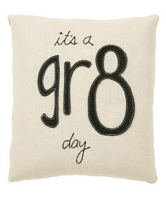 Take a look at this White & Black 'It's a Gr8 Day' Throw Pillow by Collins on #zulily today!