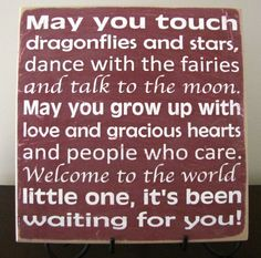 May you touch dragonflies and stars. :) Love this quote. Would probably diy it myself in a bit of a different font/style!