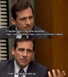 Micheal Scott's view of how he thinks friends joke! The Office