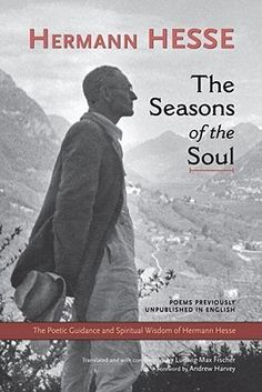 """Buy The Seasons Of The Soul by Hermann Hesse at Mighty Ape NZ. Vowing at an early age """"to be a poet or nothing at all,"""" Hermann Hesse rebelled against formal education, focusing on a rigorous program of independen. Hermann Hesse, Carl Jung, Dalai Lama, Grimm, Martin Luther, Nobel Prize In Literature, Johann Wolfgang Von Goethe, Short Words, Writers And Poets"""