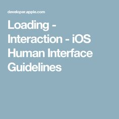 Loading - Interaction - iOS Human Interface Guidelines