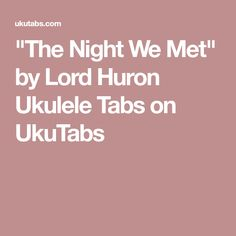 """The Night We Met"" by Lord Huron Ukulele Tabs on UkuTabs"