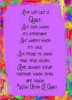 Live life like a quilt! Be soft when it is important ! Be warm when It is cold! Be proud to show your true colors! And always scrap together when times are tough Wish upon a quilt Quilting Quotes, Quilting Tips, Quilting Projects, Sewing Projects, Longarm Quilting, Sewing Tips, Sewing Hacks, Sewing Humor, Sewing Quotes