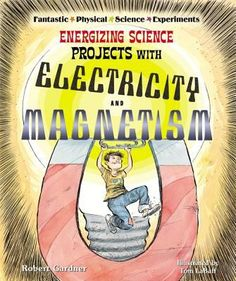 Presents experiments designed to unlock the mysteries of electricity and its connection with magnetism. Montessori Elementary, Elementary Science, Science Projects, Science Experiments, Simple Circuit, Science Curriculum, Robert Gardner, Reading Levels, Physical Science