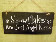 Snow flakes are just angel kisses! Please God ring us some angel kisses! Christmas Wood Crafts, Christmas Signs Wood, Christmas Quotes, Christmas Projects, All Things Christmas, Holiday Crafts, Christmas Decor, Christmas Ideas, Christmas Plaques