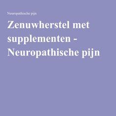 Zenuwherstel met supplementen - Neuropathische pijn