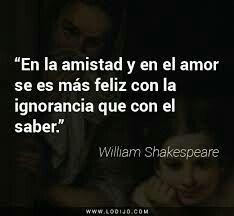"""""""En la amistad y en él amor se es más feliz con la ignorancia qué con él saber"""". William Shakespeare: (1564-1616). #RealBeatle5_"""