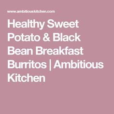 Healthy Sweet Potato & Black Bean Breakfast Burritos | Ambitious Kitchen