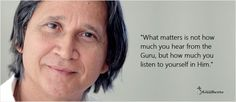 Lo que importa no es lo cuánto usted escucha del Guru, pero lo cuánto usted se escucha en Él. @marcosgualberto  What matters is not how much you hear from the Guru, but how much you listen to yourself in Him.