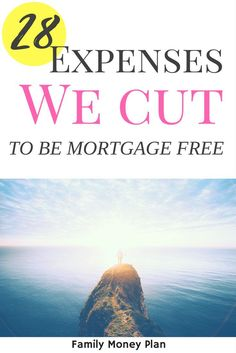 28 things you can give up to be mortgage free | Money saving Ideas| Mortgage Freedom | Cut Expenses | Save Money | via @familymoneyplan