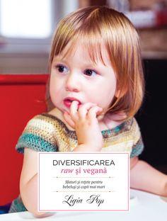 Diversificarea raw si vegana: sfaturi si retete pentru bebelusi si copii mai mari