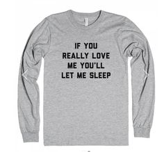 Love me and let me sleep. | 17 Tee Shirts Every Truly Lazy Girl Needs