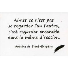 """Antoine de Saint-Exupéry (1900-1944) - citation - """"Aimer ce n'est pas se regarder l'un l'autre, c'est regarder ensemble dans la même direction."""""""