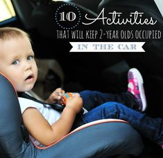 LIFE SAVER for toddler parents!  10 Activities for 2 Year Olds to Keep Them Busy {and Happy} in the Car