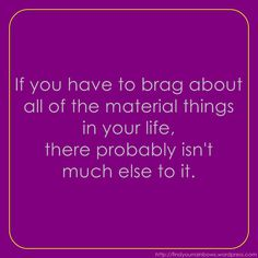 If you have to brag about all of the material things in your life, there probably isn't much else to it. Happy Day Quotes, Today Quotes, Me Quotes, Funny Quotes, Grateful Quotes, Bitch Quotes, Motivational Sayings, Living My Life Quotes, Material Things Quotes