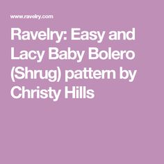 Ravelry: Easy and Lacy Baby Bolero (Shrug) pattern by Christy Hills