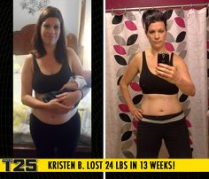 "Kristen B. lost 24 lbs in 13 weeks with Focus T25!    ""T25 is a past paced, killer workout in a short time! I'm in the best shape of my life! I'm better than I was in high school... inside and out!"""