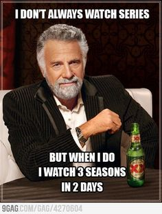 I don't always watch series
