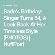 Sade's Birthday: Singer Turns 54, A Look Back At Her Timeless Style (PHOTOS) | HuffPost