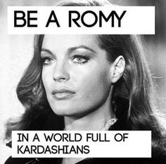 Be a Romy in a world full of Kardashians.