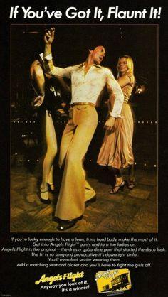 "'If You've Got It, Flaunt It"", Angels Flight pants advertisement. Ahhhh....the disco-show-off-days...."