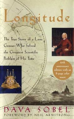 """""""He wrested the world's whereabouts from the stars and locked the secret i a pocket watch."""" Longitude: The True Story of a Lone Genius Who Solved the Greatest Scientific Problem of his Time"""