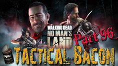The Walking Dead - No Man's Land    Tactical Bacon Part 96