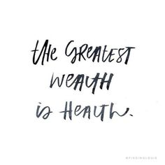 The greatest wealth is health so often said but so easily forgotten until one becomes sick