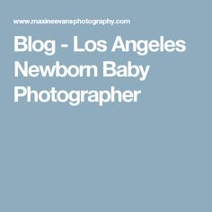 Blog - Los Angeles Newborn Baby Photographer