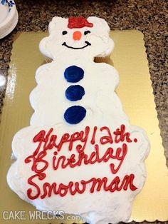 """I want a 'Happy 12th Birthday'"" snowman cake, please"".  (not a ""Happy Birthday Snowman"" cake....The baker was drunk"