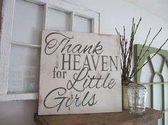 Thank Heaven for Little Girls Baby girl by MoreThanWordsSigns  https://www.facebook.com/MoreThanWordsSigns