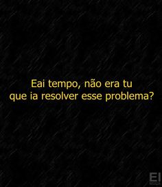Hey time, wasn't it you that was going to solve everything? Sad Texts, Frases Humor, Truth Hurts, Some Quotes, Quote Posters, Some Words, In My Feelings, Sarcasm, Sentences