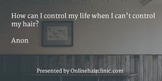 How can I control my life when I can't control my hair? - hair loss quotes