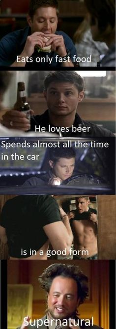 Boom! Supernatural - yeah but in his defense he does a lot of digging and dying, I mean that has to take some effort.
