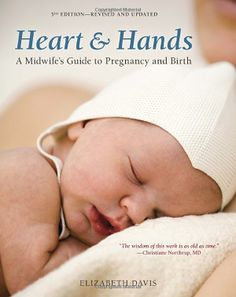 Heart and Hands: Midwife's Guide to Pregnancy and Birth, by Elizabeth Davis