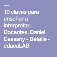 10 claves para enseñar a interpretar. Docentes. Daniel Cassany - Detalle - educaLAB