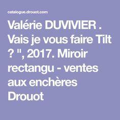"""Valérie DUVIVIER . Vais je vous faire Tilt ? """", 2017. Miroir rectangu - ventes aux enchères Drouot Drouot, Mirror"""