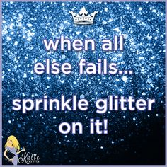 Glitter solves any problem...