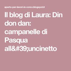 Il blog di Laura: Din don dan: campanelle di Pasqua all'uncinetto