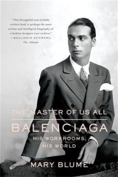 The Master of Us All - Balenciaga, His Workrooms, His World by Mary Blume. A sparkling life of the monumental fashion designer Cristóbal Balenciaga.