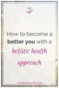 How To Become A Better You With A Holistic Health Approach