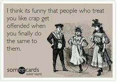 When people treat you like crap funny eCard