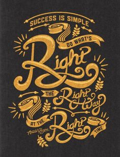 """""""Success is simple. Do what's right the right way at the right time."""" - Arnold Glasgow"""