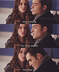 you are the strongest man i have ever known. you are unlike your father.! - Blair !