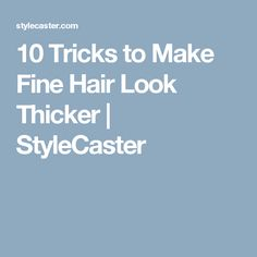 10 Tricks to Make Fine Hair Look Thicker | StyleCaster