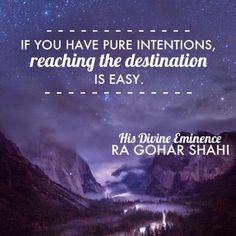 The Official MFI® Blog Quote of the Day: 'If you have pure intentions, reaching the destination is easy.' - His Divine Eminence RA Gohar Shahi